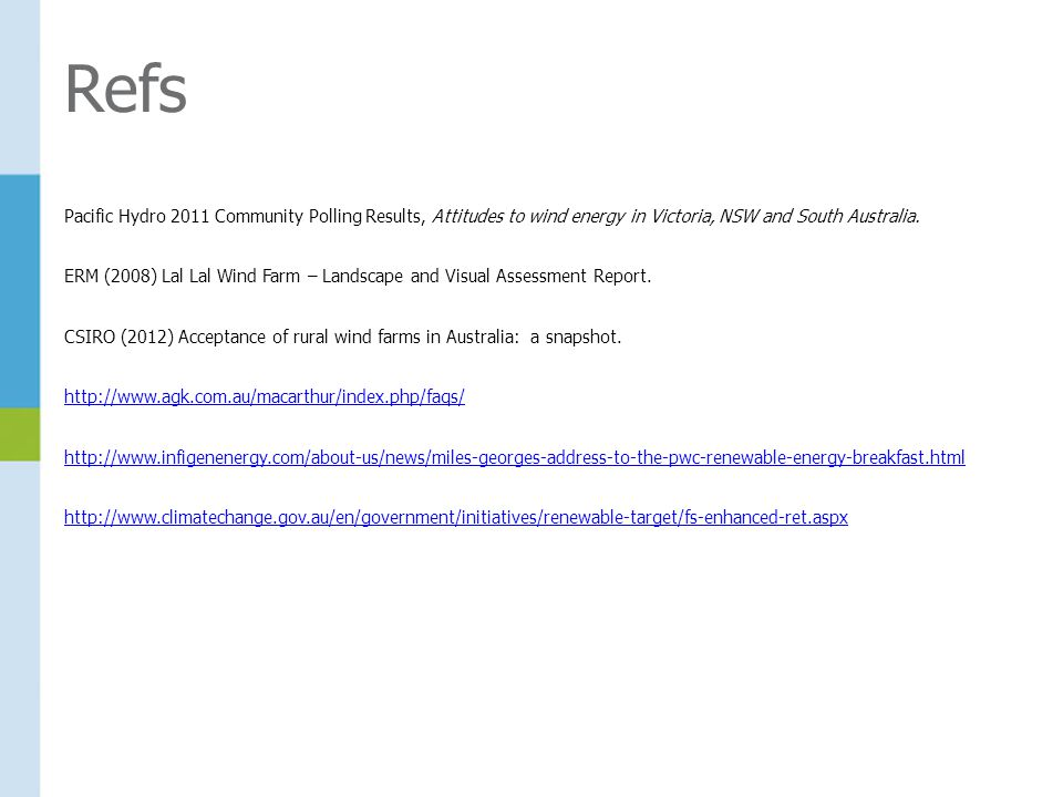 Refs Pacific Hydro 2011 Community Polling Results, Attitudes to wind energy in Victoria, NSW and South Australia.