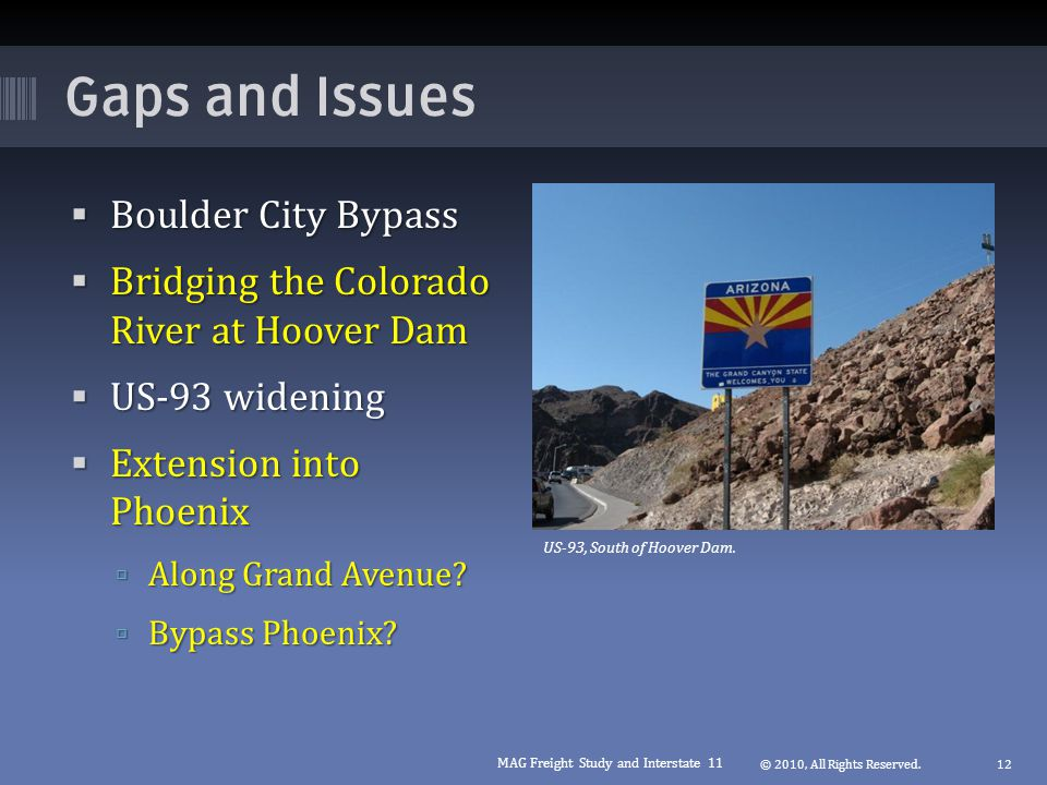 Gaps and Issues  Boulder City Bypass  Bridging the Colorado River at Hoover Dam  US-93 widening  Extension into Phoenix  Along Grand Avenue.