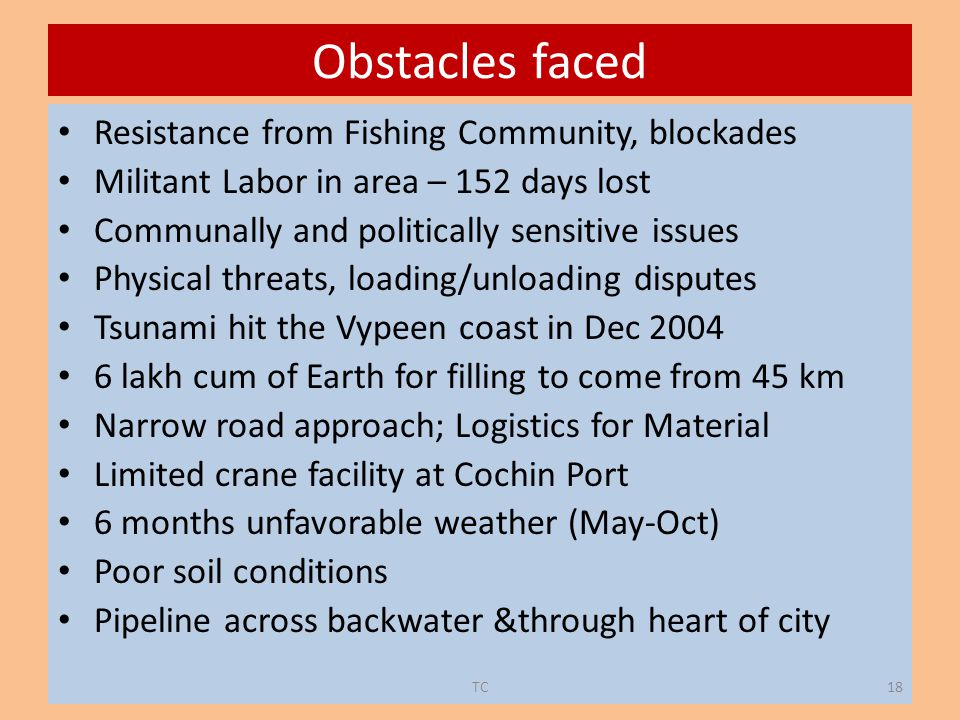 Obstacles faced Resistance from Fishing Community, blockades Militant Labor in area – 152 days lost Communally and politically sensitive issues Physic