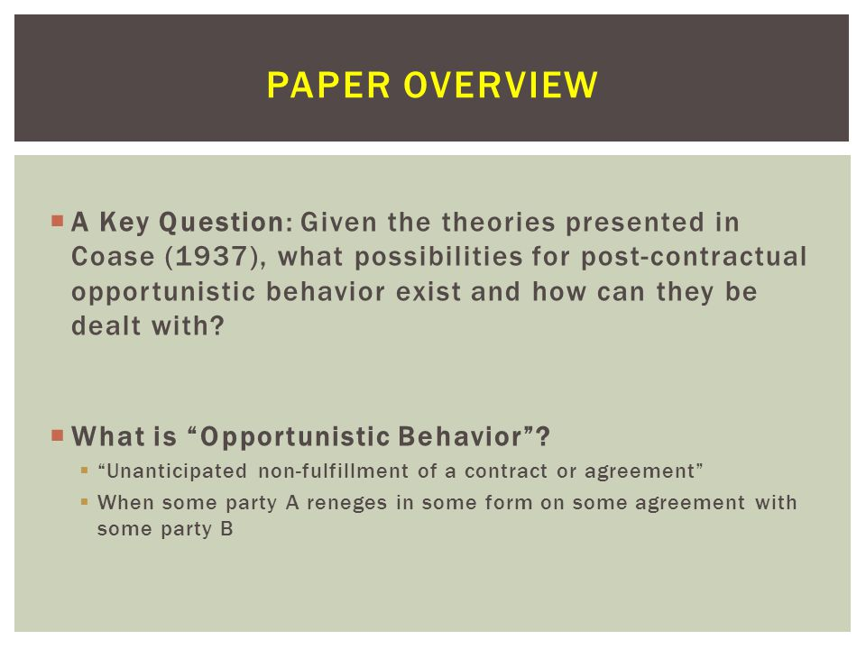  A Key Question: Given the theories presented in Coase (1937), what possibilities for post-contractual opportunistic behavior exist and how can they be dealt with.