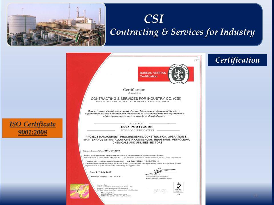 ISO Certificate 9001:2008 Certification 11 CSI CSI Contracting & Services for Industry Contracting & Services for Industry