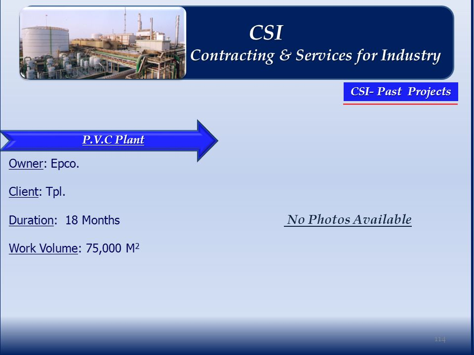 P.V.C Plant No Photos Available 114 CSI CSI Contracting & Services for Industry Contracting & Services for Industry CSI- Past Projects