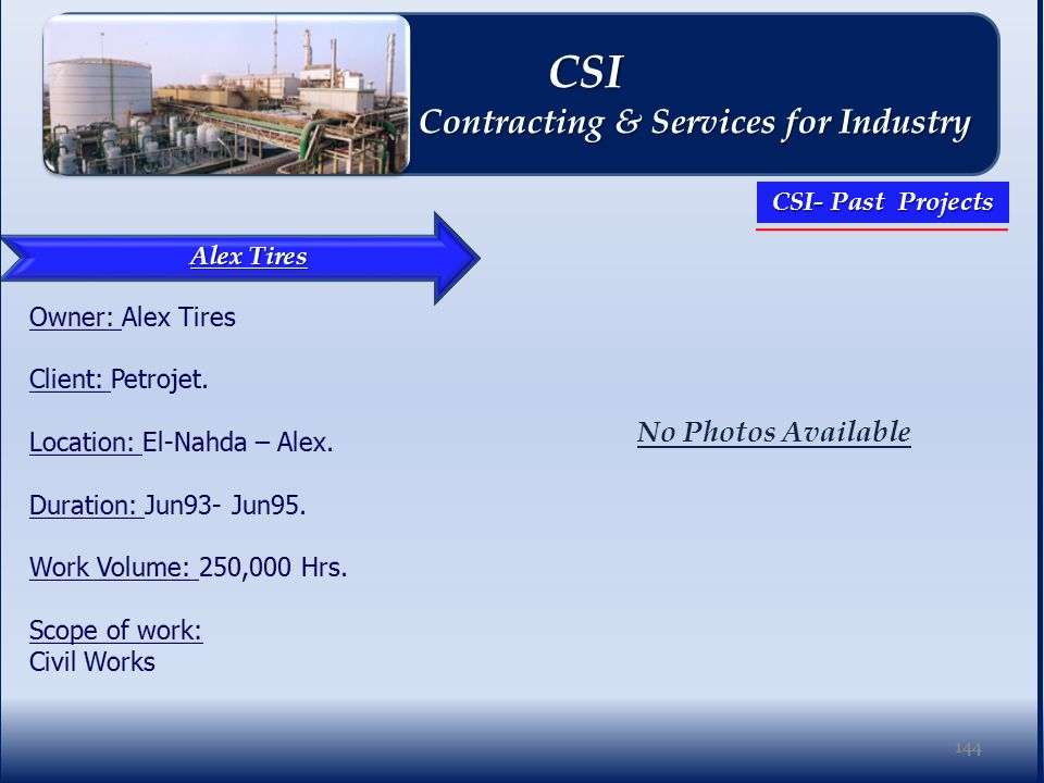 144 Alex Tires No Photos Available 144 CSI CSI Contracting & Services for Industry Contracting & Services for Industry CSI- Past Projects