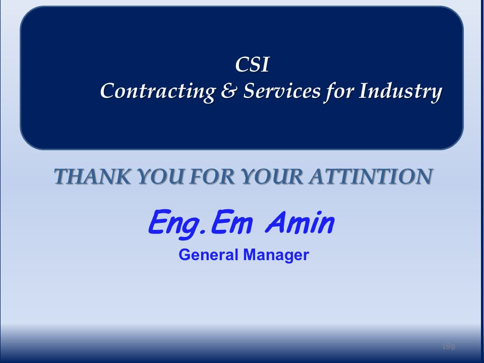 THANK YOU FOR YOUR ATTINTION Eng.Em Amin General Manager CSI CSI Contracting & Services for Industry Contracting & Services for Industry 189