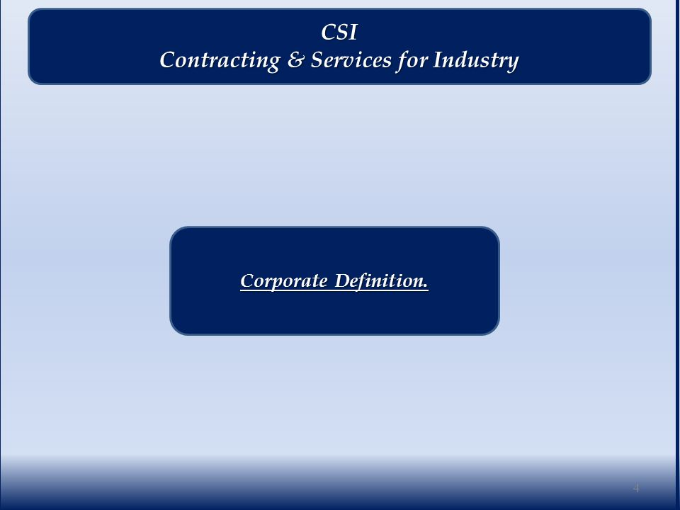 Contracting & Services for Industry Contracting & Services for Industry.CSI Corporate Definition 5