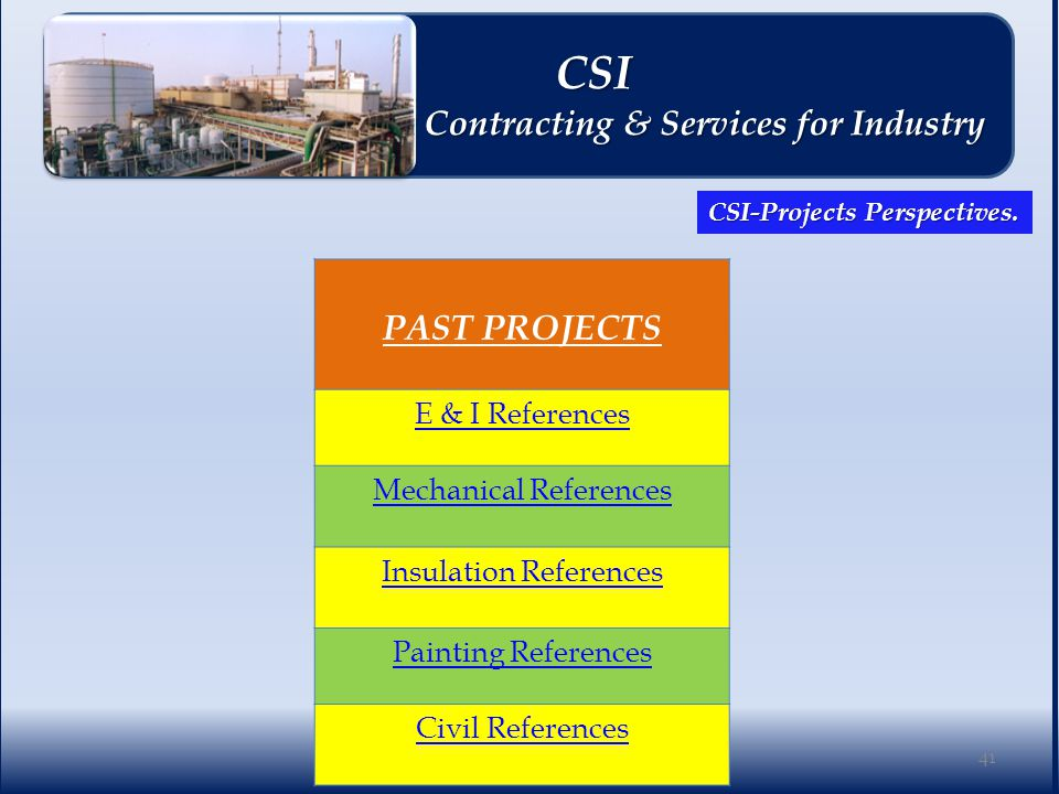 PAST PROJECTS E & I References Mechanical References Insulation References Painting References Civil References 41 CSI CSI Contracting & Services for Industry Contracting & Services for Industry CSI-Projects Perspectives.