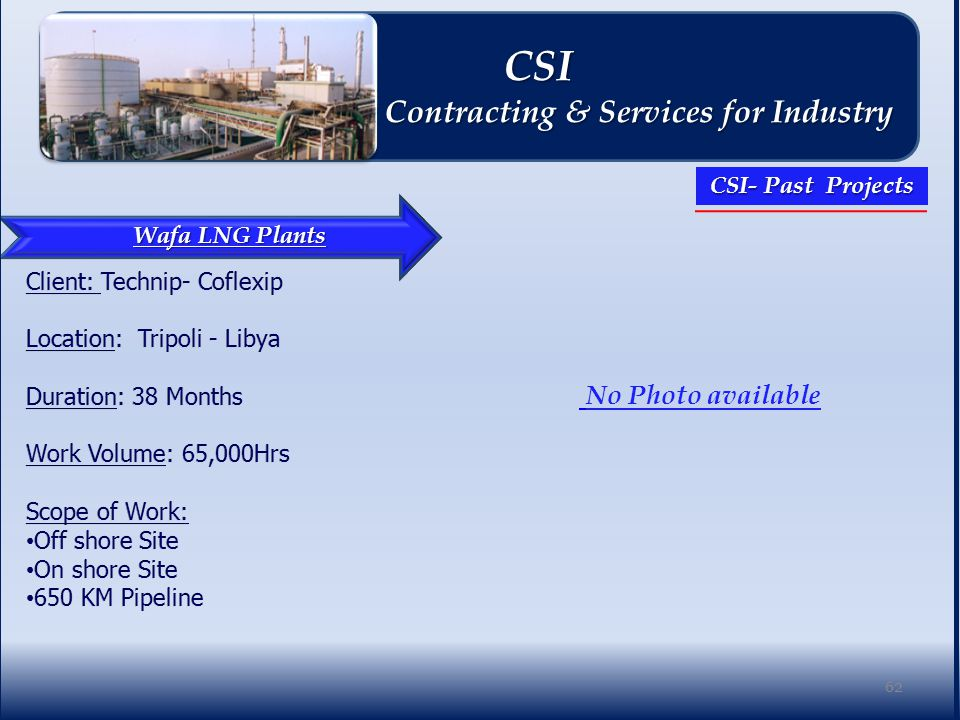 Wafa LNG Plants No Photo available 62 CSI CSI Contracting & Services for Industry Contracting & Services for Industry CSI- Past Projects