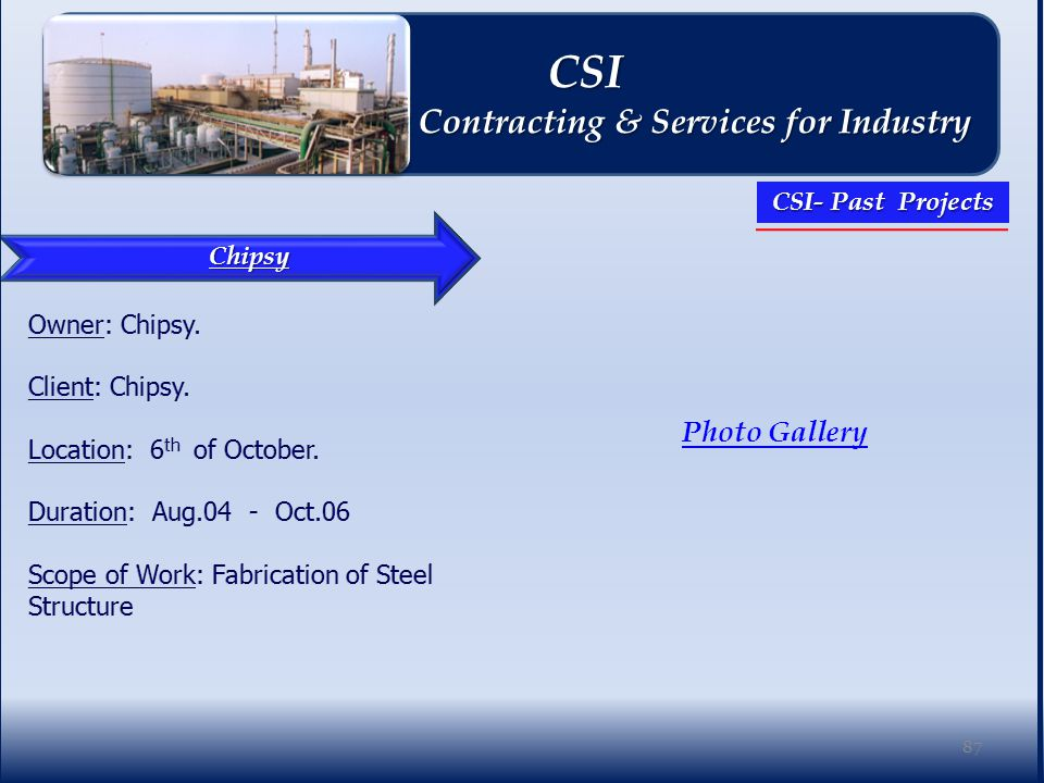 Chipsy Photo Gallery 87 CSI CSI Contracting & Services for Industry Contracting & Services for Industry CSI- Past Projects