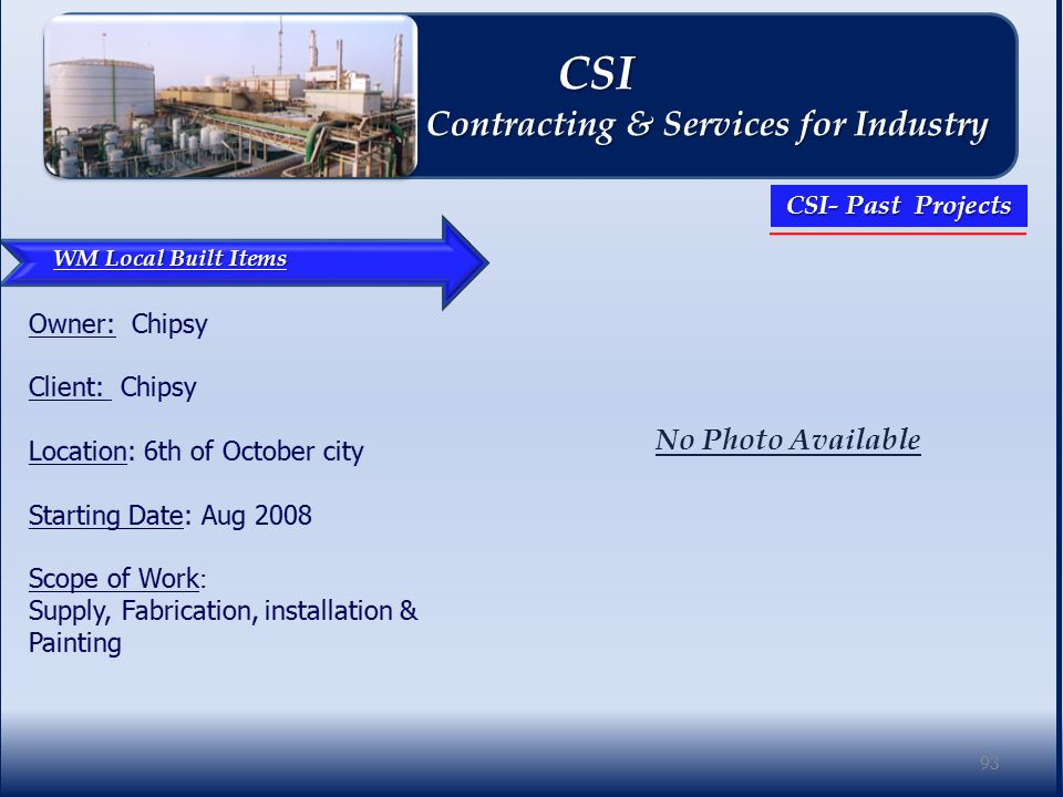 WM Local Built Items No Photo Available 93 CSI CSI Contracting & Services for Industry Contracting & Services for Industry CSI- Past Projects