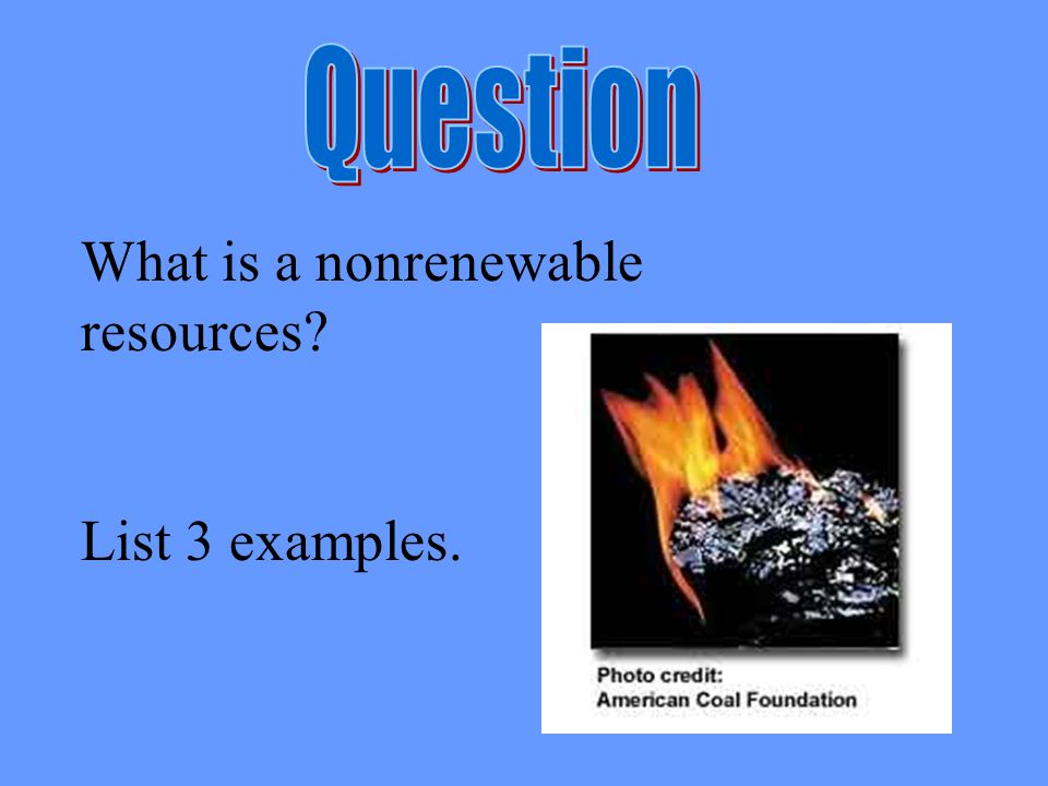 What is a nonrenewable resources? List 3 examples.