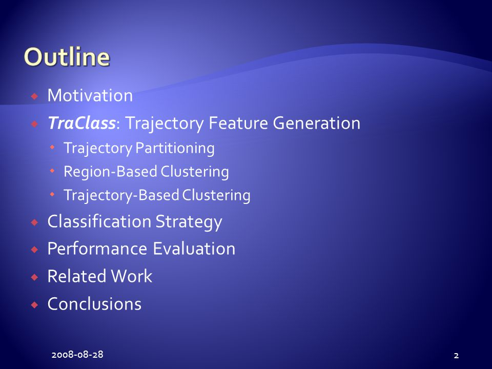 2008-08-28 2  Motivation  TraClass: Trajectory Feature Generation  Trajectory Partitioning  Region-Based Clustering  Trajectory-Based Clustering  Classification Strategy  Performance Evaluation  Related Work  Conclusions