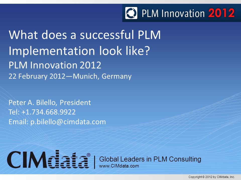 Copyright © 2012 by CIMdata, Inc. 1 www.CIMdata.com Copyright © 2012 by CIMdata, Inc. Global Leaders in PLM Consulting What does a successful PLM Impl