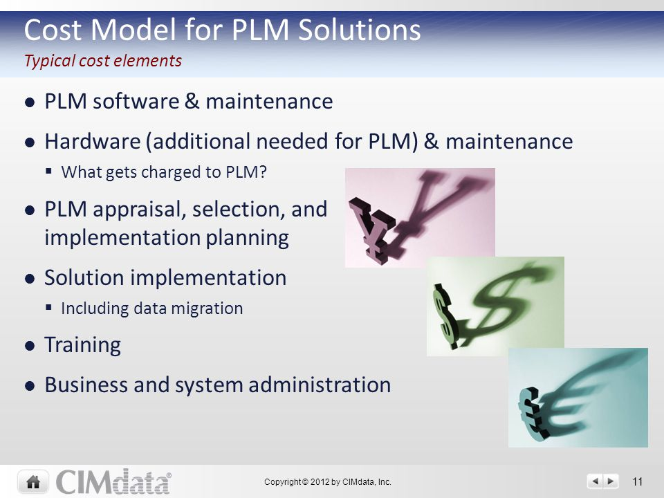 Copyright © 2012 by CIMdata, Inc. 11 PLM software & maintenance Hardware (additional needed for PLM) & maintenance  What gets charged to PLM? PLM app