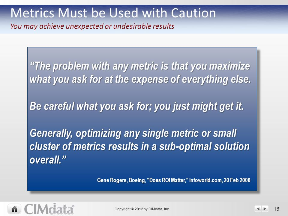 "Copyright © 2012 by CIMdata, Inc. 18 Metrics Must be Used with Caution You may achieve unexpected or undesirable results ""The problem with any metric"