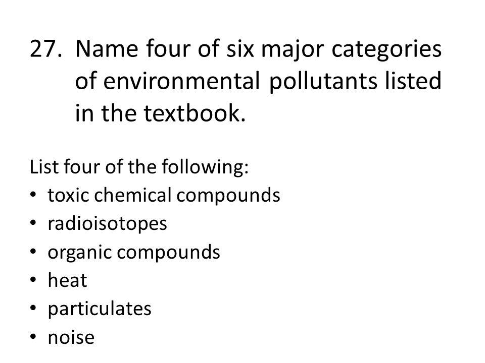 26.List three major effects of lead poisoning. 1.Stillbirth 2. Deformities 3. brain damage