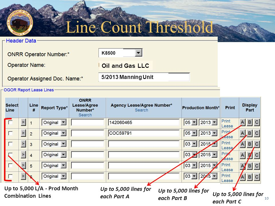 Office of Natural Resources Revenue Line Count Threshold Up to 5,000 L/A - Prod Month Combination Lines Up to 5,000 lines for each Part A Up to 5,000 lines for each Part B Up to 5,000 lines for each Part C K8500 Oil and Gas LLC 5/2013 Manning Unit 10