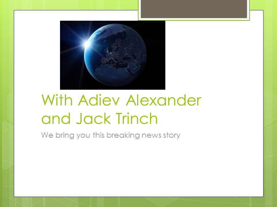 With Adiev Alexander and Jack Trinch We bring you this breaking news story