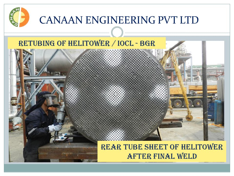 CANAAN ENGINEERING PVT LTD RETUBING OF HELITOWER / IOCL - BGR REAR TUBE SHEET OF HELITOWER AFTER FINAL WELD
