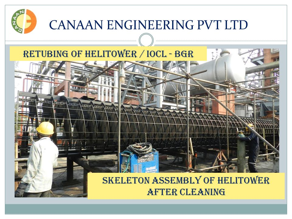 CANAAN ENGINEERING PVT LTD RETUBING OF HELITOWER / IOCL - BGR SKELETON ASSEMBLY OF HELITOWER AFTER CLEANING