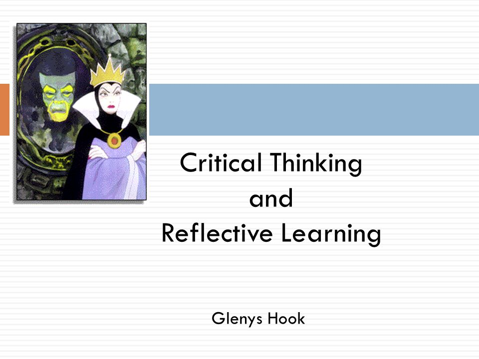 Glenys Hook Critical Thinking and Reflective Learning