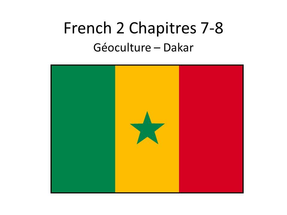 French 2 Chapitres 7-8 Géoculture – Dakar