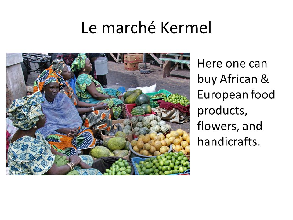 Le marché Kermel Here one can buy African & European food products, flowers, and handicrafts.