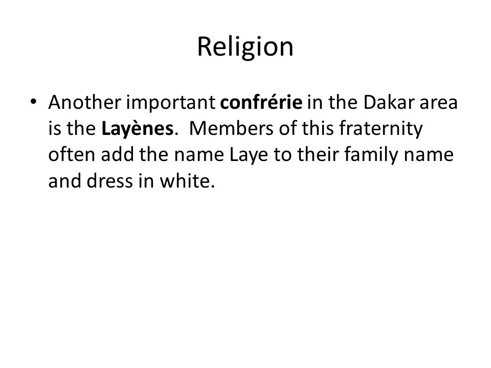 Religion Another important confrérie in the Dakar area is the Layènes. Members of this fraternity often add the name Laye to their family name and dre