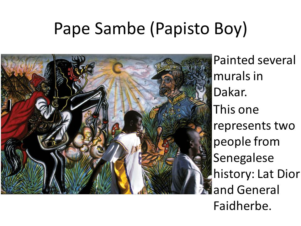 Pape Sambe (Papisto Boy) Painted several murals in Dakar. This one represents two people from Senegalese history: Lat Dior and General Faidherbe.