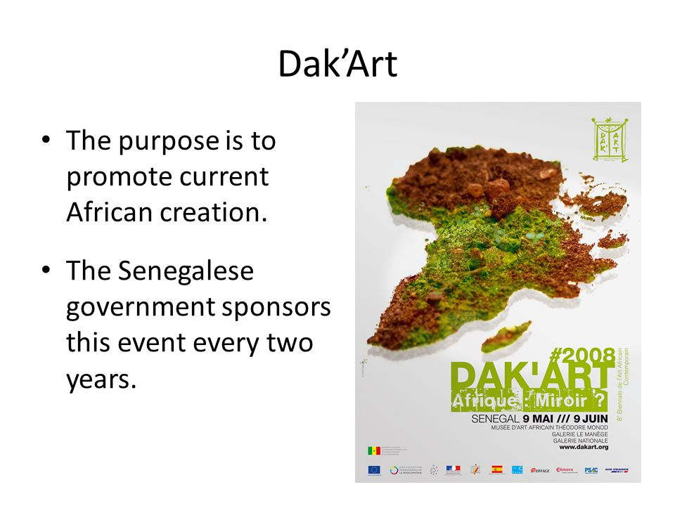 Dak'Art The purpose is to promote current African creation. The Senegalese government sponsors this event every two years.
