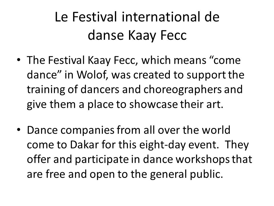 "The Festival Kaay Fecc, which means ""come dance"" in Wolof, was created to support the training of dancers and choreographers and give them a place to"