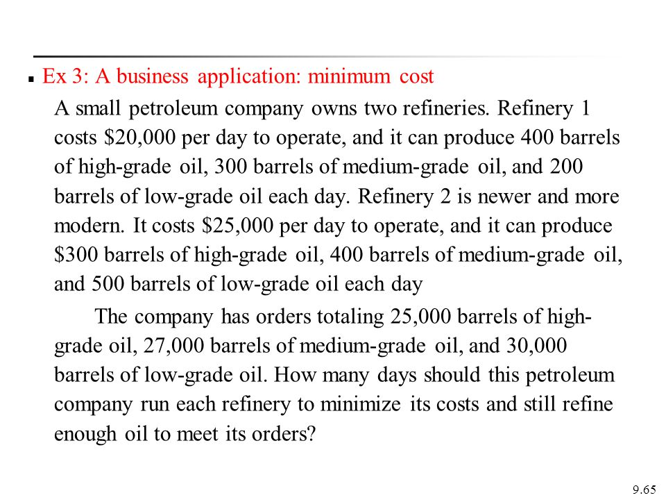 Ex 3: A business application: minimum cost A small petroleum company owns two refineries.
