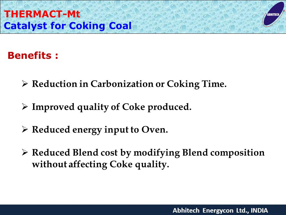 Abhitech Energycon Ltd., INDIA THERMACT-Mt Catalyst for Coking Coal Benefits :  Reduction in Carbonization or Coking Time.