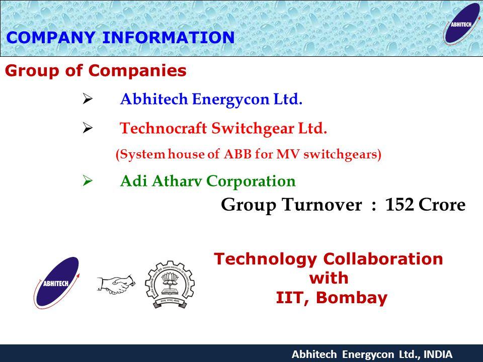 Abhitech Energycon Ltd., INDIA COMPANY INFORMATION  Abhitech Energycon Ltd.  Technocraft Switchgear Ltd. (System house of ABB for MV switchgears) 