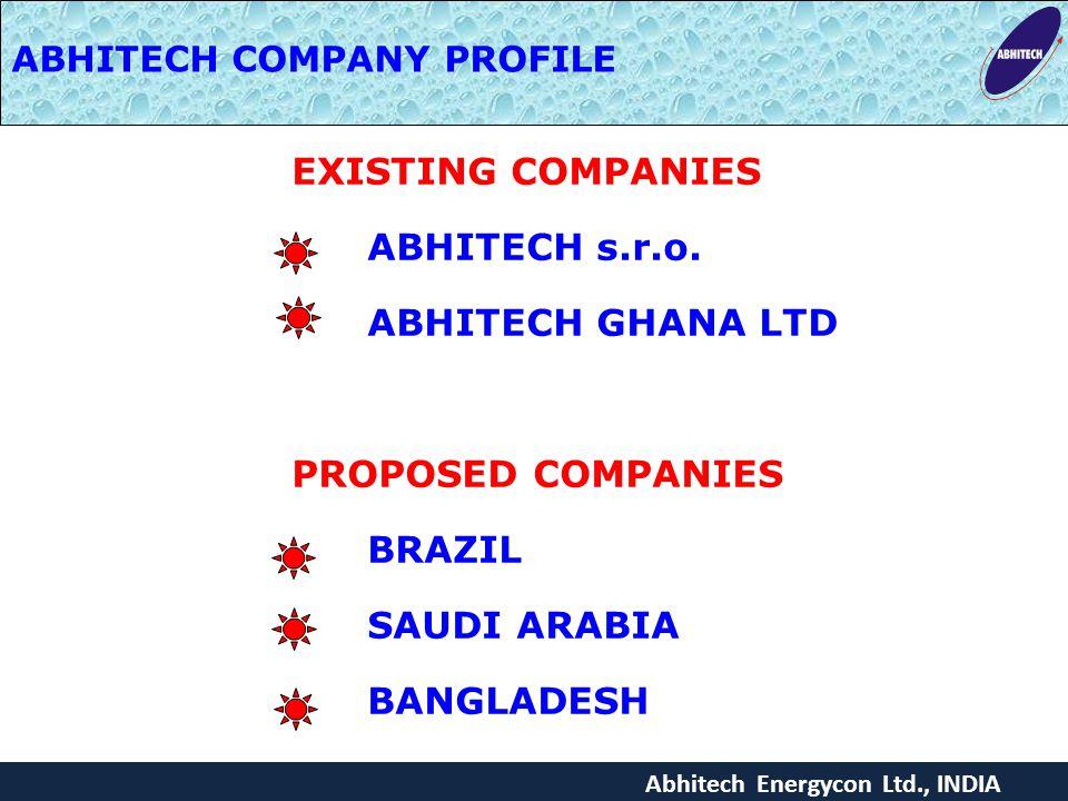 Abhitech Energycon Ltd., INDIA ABHITECH COMPANY PROFILE EXISTING COMPANIES ABHITECH s.r.o. ABHITECH GHANA LTD PROPOSED COMPANIES BRAZIL SAUDI ARABIA B