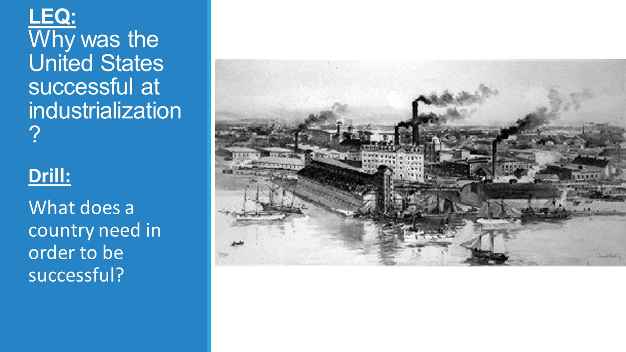 LEQ: Why was the United States successful at industrialization .