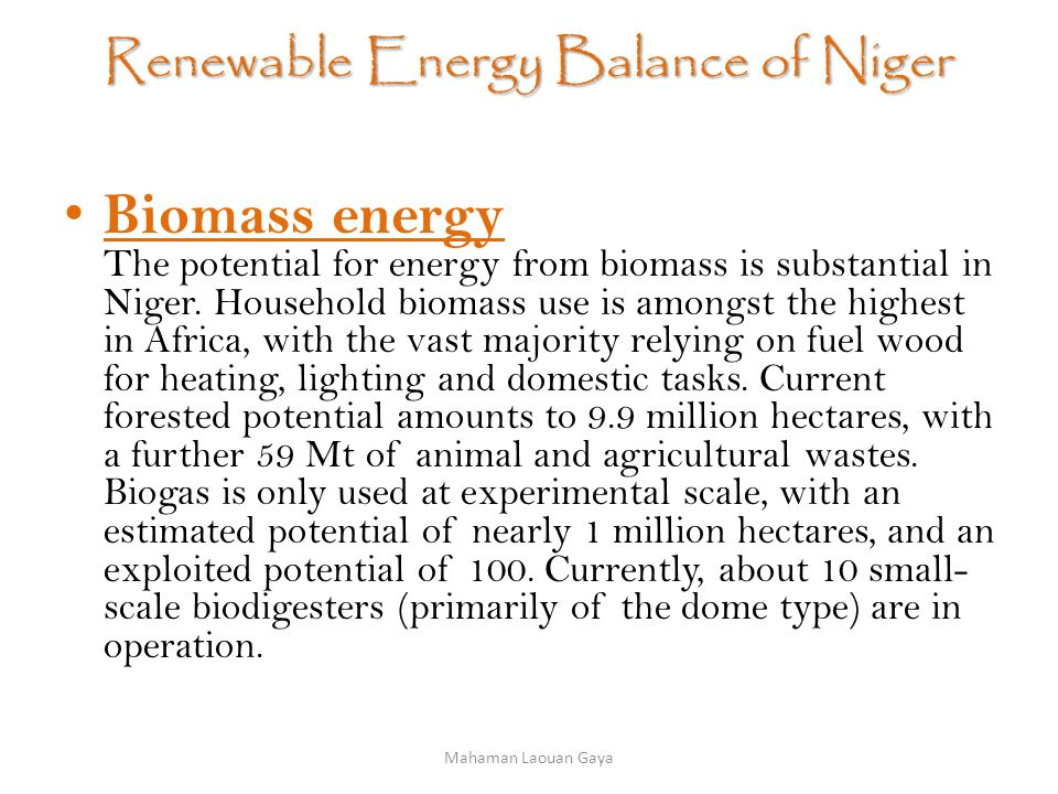 Renewable Energy Balance of Niger Biomass energy The potential for energy from biomass is substantial in Niger.