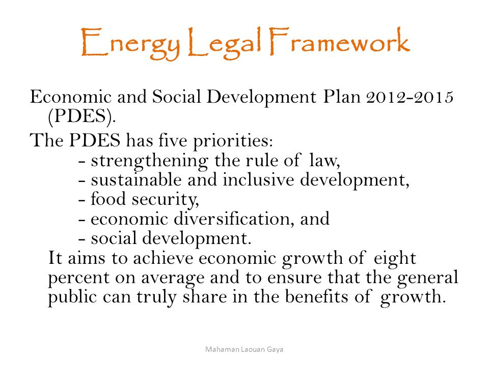Energy Legal Framework Economic and Social Development Plan 2012-2015 (PDES). The PDES has five priorities: - strengthening the rule of law, - sustain