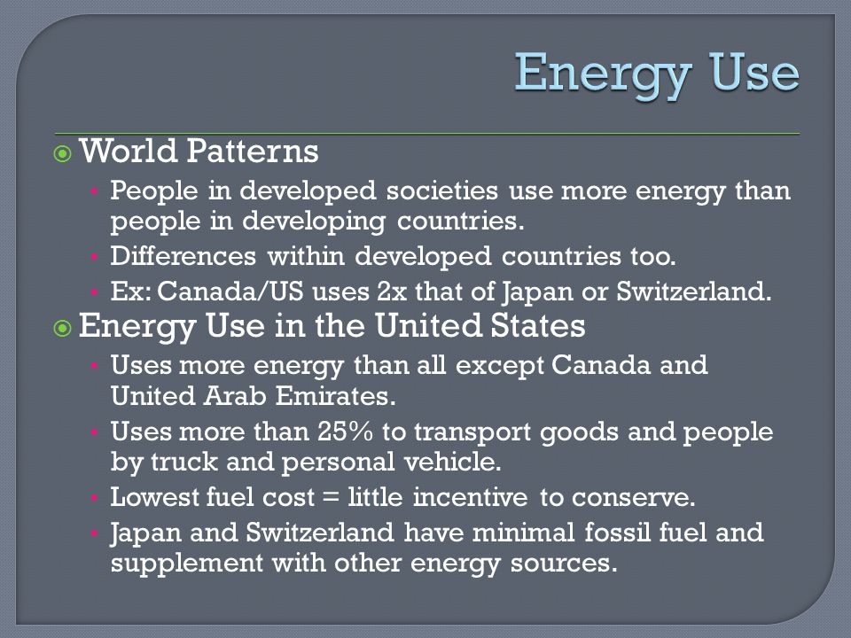  World Patterns People in developed societies use more energy than people in developing countries.