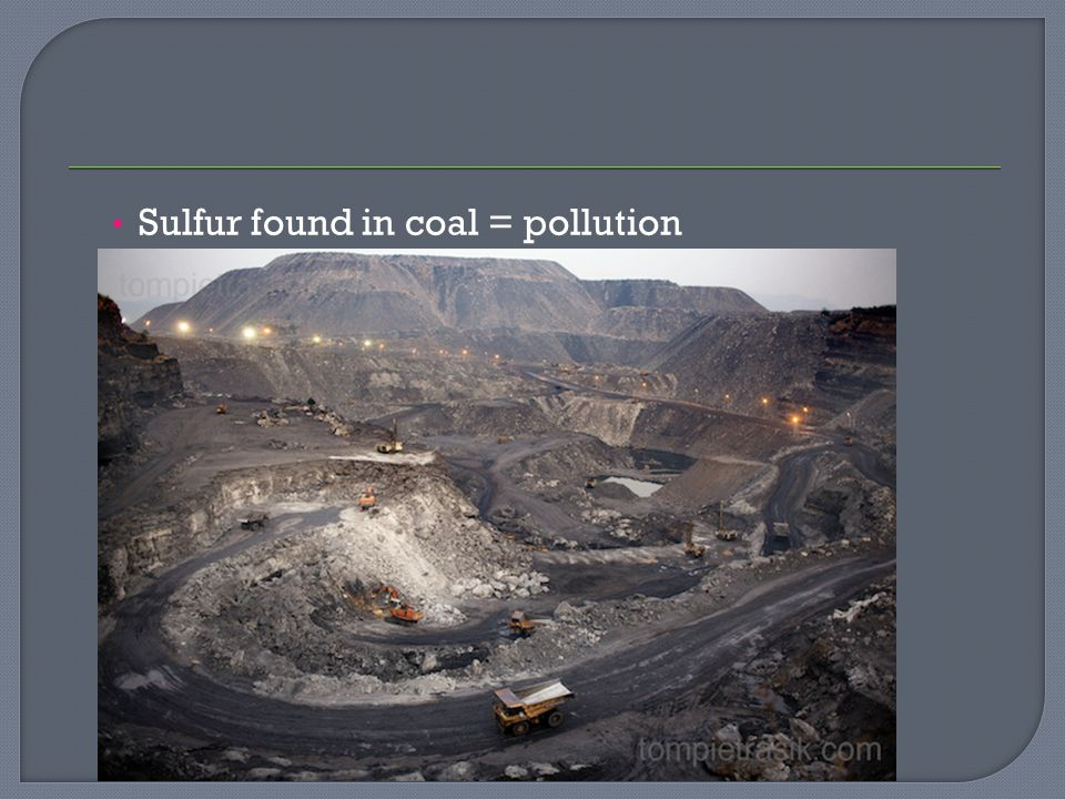 Sulfur found in coal = pollution