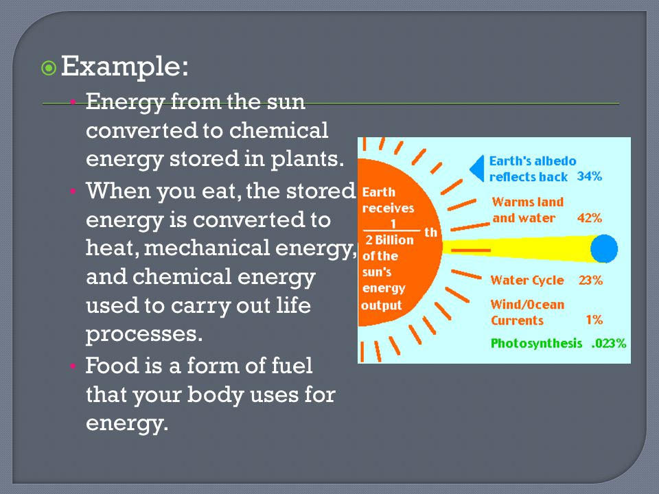  Example: Energy from the sun converted to chemical energy stored in plants.