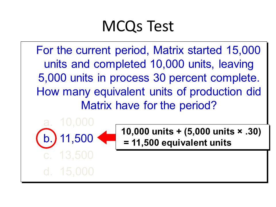 For the current period, Matrix started 15,000 units and completed 10,000 units, leaving 5,000 units in process 30 percent complete.