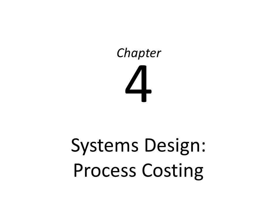 Systems Design: Process Costing Chapter 4