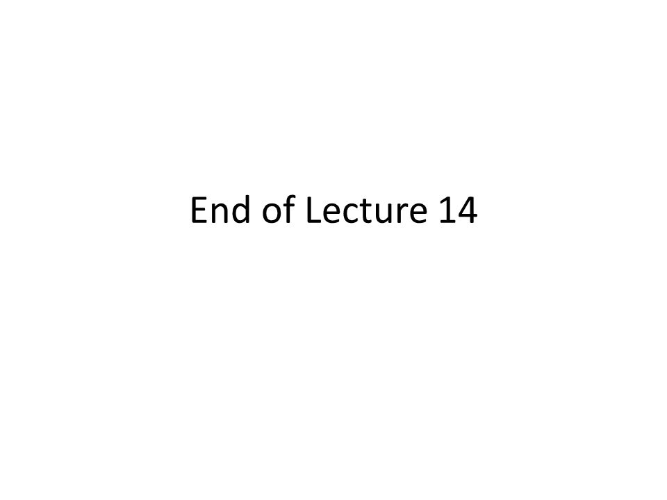 End of Lecture 14