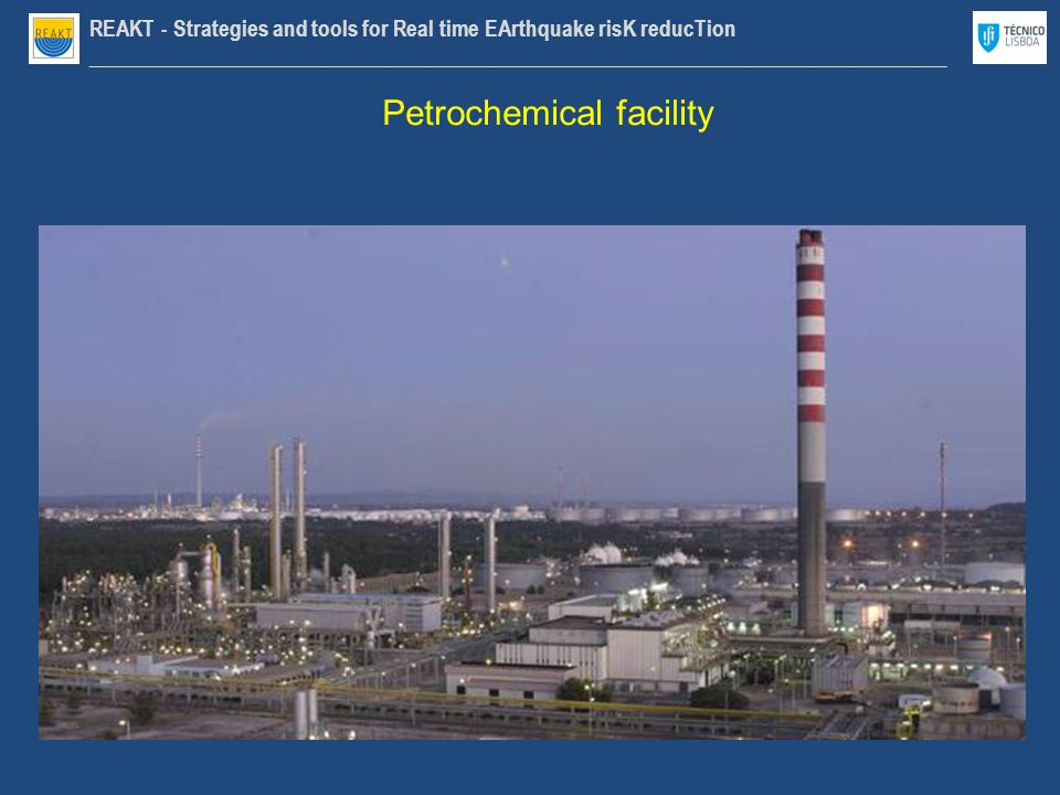 REAKT - Strategies and tools for Real time EArthquake risK reducTion ________________________________________________________________________________ Petrochemical facility