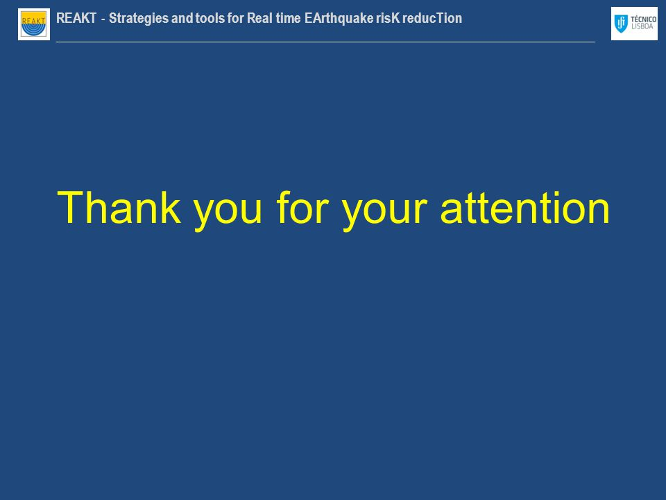 REAKT - Strategies and tools for Real time EArthquake risK reducTion ________________________________________________________________________________ Thank you for your attention