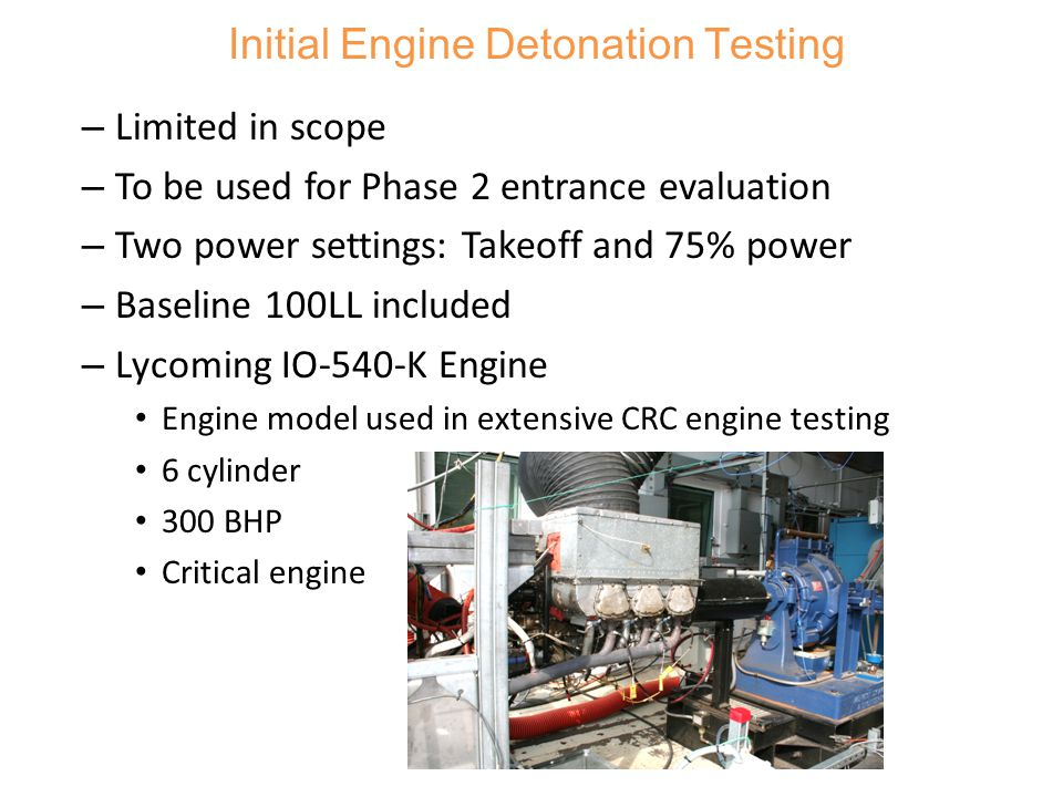 – Limited in scope – To be used for Phase 2 entrance evaluation – Two power settings: Takeoff and 75% power – Baseline 100LL included – Lycoming IO-54