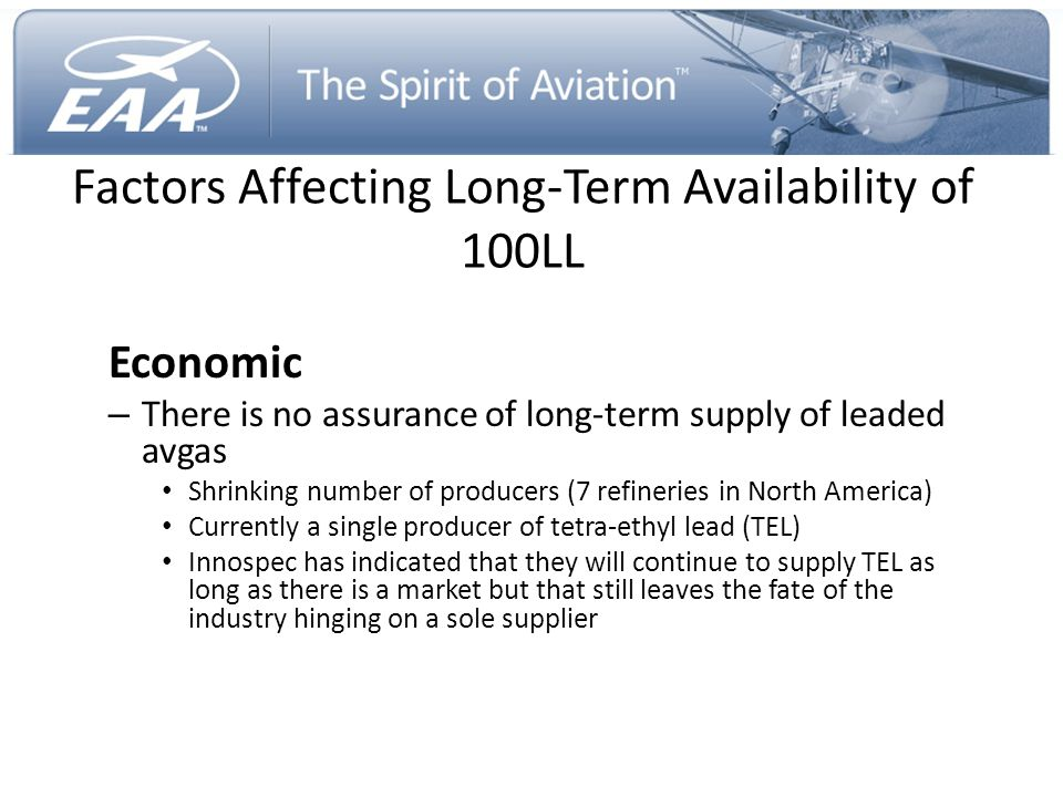 Factors Affecting Long-Term Availability of 100LL Economic – There is no assurance of long-term supply of leaded avgas Shrinking number of producers (