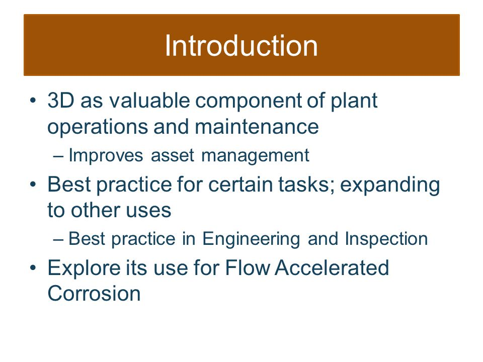 Flow-Accelerated Corrosion (FAC) Major cause of catastrophic piping failures at power stations Mitigation programs includes standardized, formal, and rigorous inspection and documentation for nuclear units FAC susceptibility and severity has been correlated to geometry and flow singularities –expansions, contractions, orifices, tees, & elbows PHYSICAL CONTEXT IS CRITICAL!