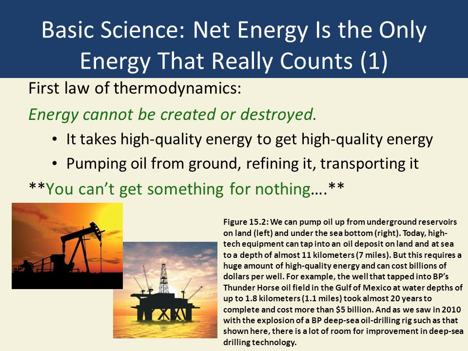Basic Science: Net Energy Is the Only Energy That Really Counts (1) First law of thermodynamics: Energy cannot be created or destroyed. It takes high-