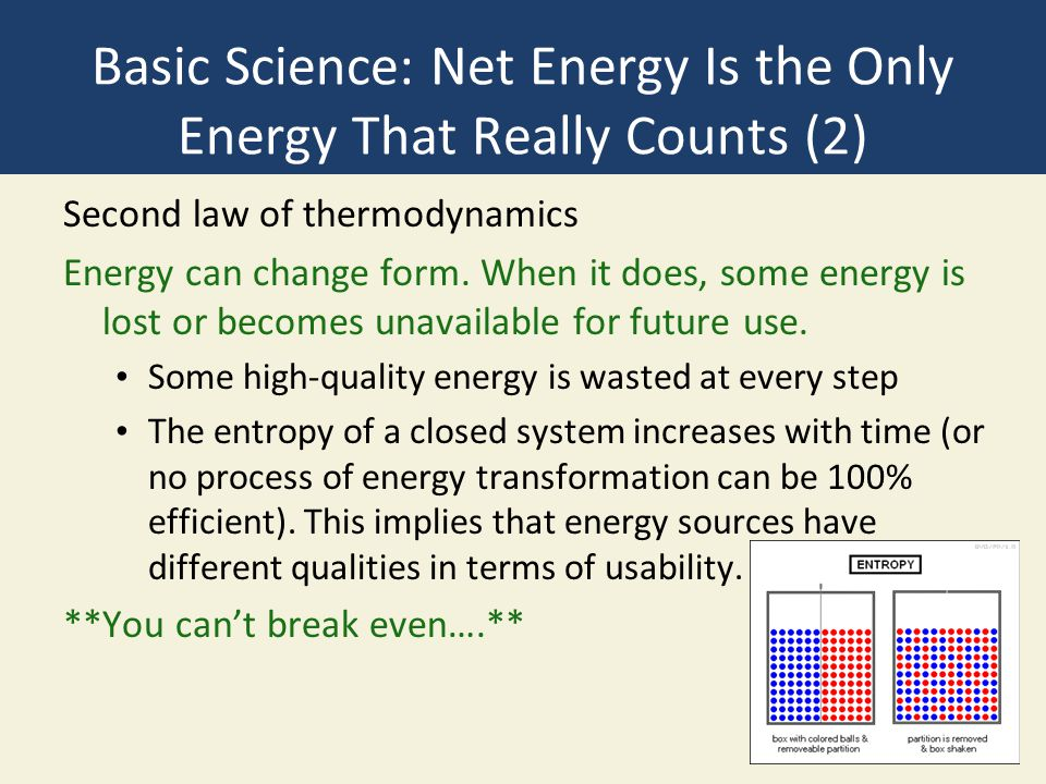 Basic Science: Net Energy Is the Only Energy That Really Counts (2) Second law of thermodynamics Energy can change form. When it does, some energy is